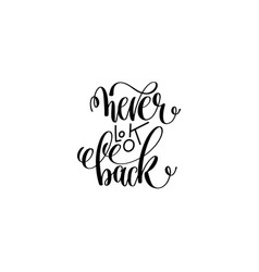 Never look back black and white hand lettering vector