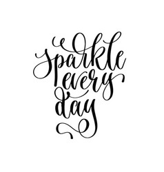 Sparkle every day - hand lettering inscription vector