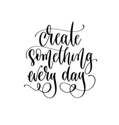 Create something every day - hand lettering vector