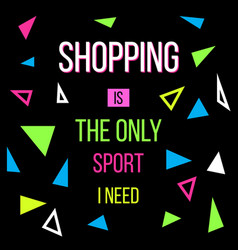 Shopping is the only sport i need sale quote vector