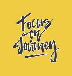 Focus on journey lettering vector