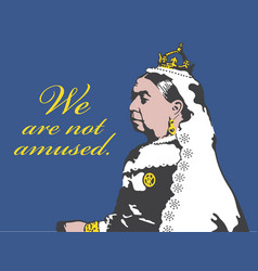 Queen victoria we are not amused vector