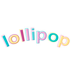 word lollipop minimalistic style colorful letters vector image