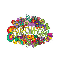Cha-cha-cha zen tangle doodle flowers and text vector