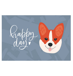 Face of cute funny corgi dog and happy day wish or vector