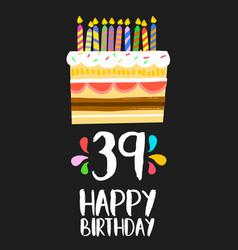happy birthday card 39 thirty nine year cake vector image