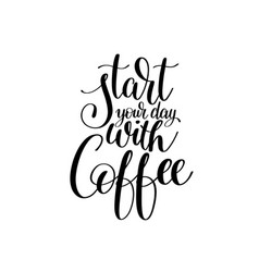 start your day with coffee black and white hand vector image