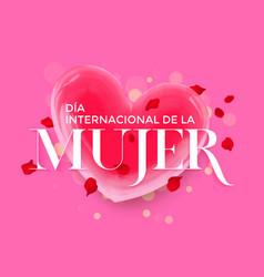 women day spanish dia de la mujer heart greeting vector image