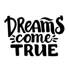 dreams come true inspirational lettering card vector image