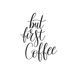 But first coffee black and white hand written vector