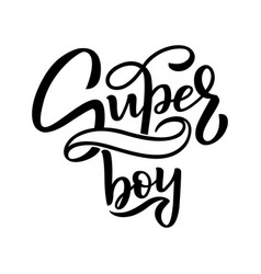 Hand drawn lettering super boy for baby print vector