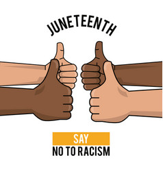 juneteenth day say no to racism hands thump up vector image