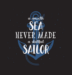 A smooth sea never made skillful sailor vector
