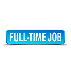 Full time job blue 3d realistic square isolated vector