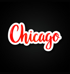 chicago - hand drawn lettering phrase sticker vector image