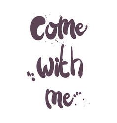come with me lettering vector image