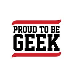 proud to be geek black red text vector image
