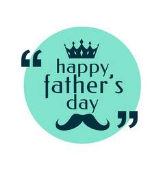 Happy fathers day flat background with crown vector