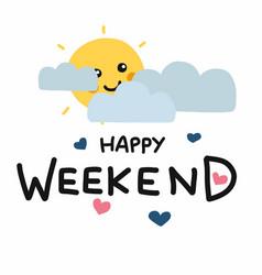 happy weekend cute sun smile and cloud cartoon vector image