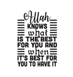Muslim quote allah knows what is best for you vector