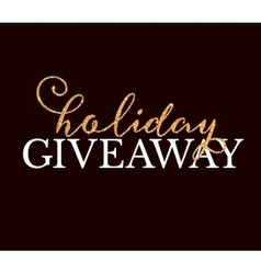 Golden Holiday Giveaway sign at black background vector
