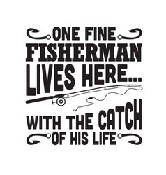 Fishing quote one fine fisherman lives here vector