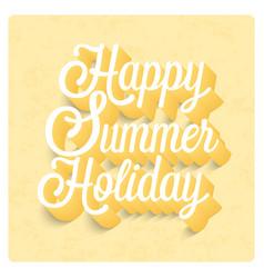 happy summer holiday typographic design vector image