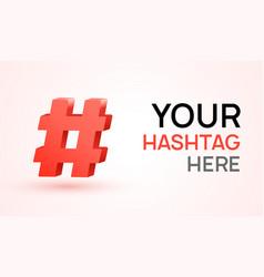 Hashtag 3d icon social hash tag design vector