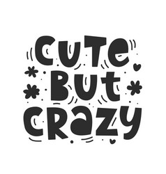 cute but crazy fashion slogan vector image