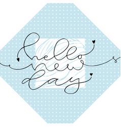 hello new day handwritten greeting card design vector image