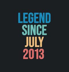 Legend since july 2013 - retro vintage birthday vector