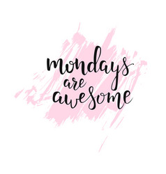 Mondays are awesome handwritten calligraphy vector