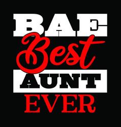 Bae best aunt ever family aunt floral t shirt vector