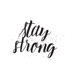Stay strong inscription Greeting card with vector