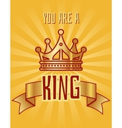 You are a king greeting card vector image