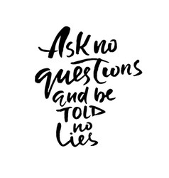 ask no questions and be told no lies hand drawn vector image