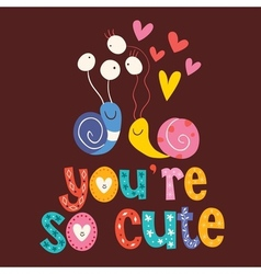 Youre so cute Valentine love card vector image