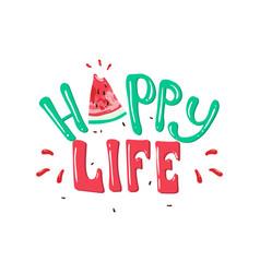 happy life slogan print with watermelon vector image