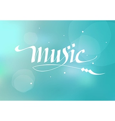calligraphic inscription music vector image vector image