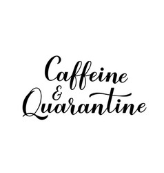 Caffeine and quarantine calligraphy hand vector