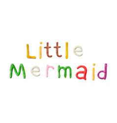 Handmade modeling clay words little mermaid vector