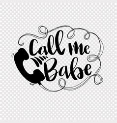 call me babe - slang text in hand drawn lettering vector image vector image