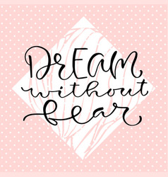 dream without fear handwritten positive quote to vector image