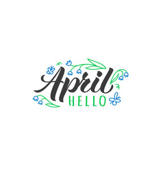 hello april hand drawn lettering card vector image