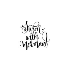swim with mermaid - hand lettering positive quote vector image