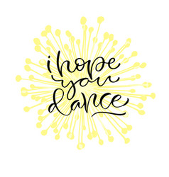 I hope you dance handwritten positive quote to vector