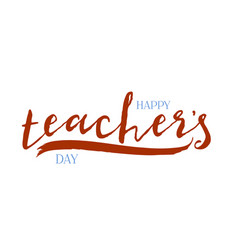 lettering and calligraphy modern - happy teachers vector image