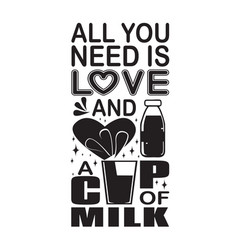 Milk quote all you need is love and cup vector