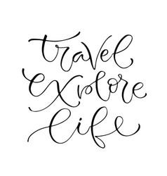 travel explore life handwritten positive quote to vector image