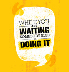 While you are waiting somebody else is doing it vector